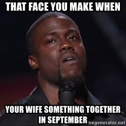 Kevin Hart Face - That face YOu make when Your wife SOMETHING together in september