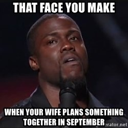 Kevin Hart Face - That face you make  When your wife plans something together in september