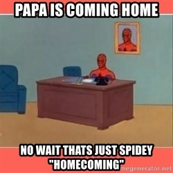"Masturbating Spider-Man - PapA is coming home No wait thats just spidey ""homecoming"""