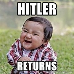 Evil Plan Baby - hitler  returns