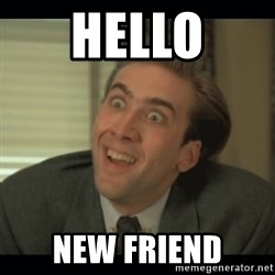 Nick Cage - Hello new friend