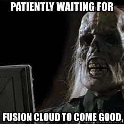 OP will surely deliver skeleton - patiently waiting for Fusion cloud to come good