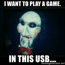 SAW - I wanna play a game - I want to play a game. In this USB....