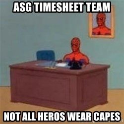 and im just sitting here masterbating - ASG Timesheet team not all heros wear capes