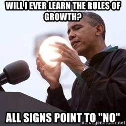 "Wizard Obama - Will i ever learn the rules of growth? all signs point to ""no"""