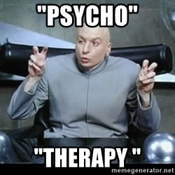 """dr. evil quotation marks - """"pSYCHO"""" """"therapy """""""