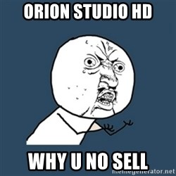 y u no work - Orion Studio hd why u no sell
