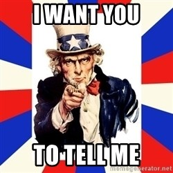 uncle sam i want you - I want you to tell me