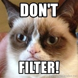 Angry Cat Meme - Don't Filter!