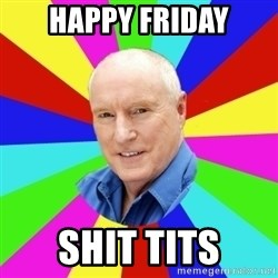 Alf Stewart - Happy Friday Shit tits