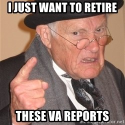 Angry Old Man - I just want to Retire These VA Reports
