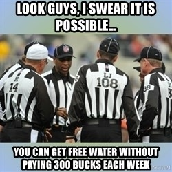 NFL Ref Meeting - Look guys, i swear it is possible... you can get free water without paying 300 bucks each week