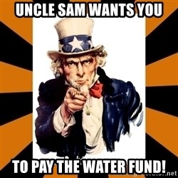 Uncle sam wants you! - Uncle sam wants you to pay the water fund!