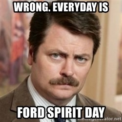 history ron swanson - WRong. Everyday is Ford spirit day