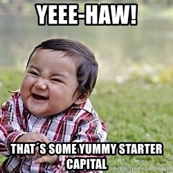 Evil Asian Baby - yeee-haw! that´s some yummy starter capital