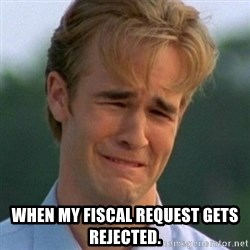 90s Problems -  WHEN MY FISCAL REQUEST GETS REJECTED.