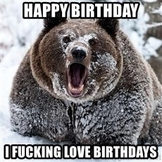 Cocaine Bear - happy birthday i fucking love birthdays