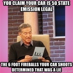 MAURY PV - You claim your car is 50 state emission legal The 6 foot fireballs your car shoots determined that was a lie