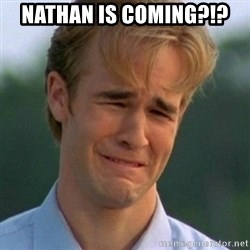 90s Problems - Nathan is coming?!?