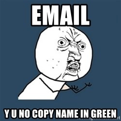 y u no work - Email y u no copy name in green