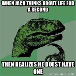 Raptor - When jack Thinks about life fOr a second Then realizes he doest have one
