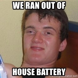high/drunk guy - We ran out of House battery