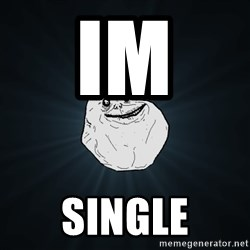 Forever Alone - im  single