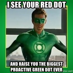 Green Lantern - i SEE YOUR RED DOT AND RAISE YOU THE BIGGEST PROACTIVE GREEN DOT EVER