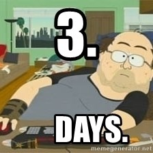 South Park Wow Guy - 3.      days.