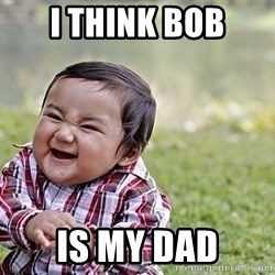 Evil Asian Baby - I think bob is my dad