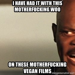 Snakes on a plane Samuel L Jackson - I have had it with this motherfucking woo on these motherfucking vegan films