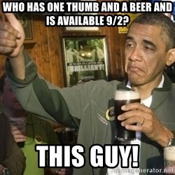 THUMBS UP OBAMA - Who has one thumb and a beer And is available 9/2? This guy!