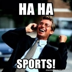 HaHa! Business! Guy! - Ha ha Sports!