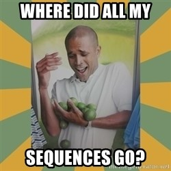 Why can't I hold all these limes - Where did all my sequences go?