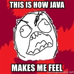 Rage FU - This Is how java Makes me feel
