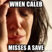 Crying lady - When caleb  MIsses a save