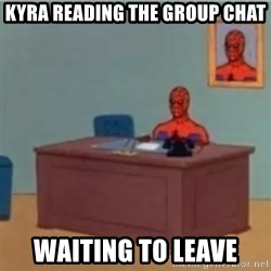 60s spiderman behind desk - Kyra reading the group chat Waiting to leave
