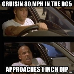 Vin Diesel Car - Cruisin 80 mph in the dc5 approaches 1 inch dip