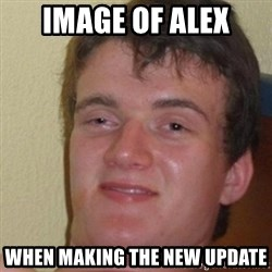 really high guy - image of Alex when making the new update