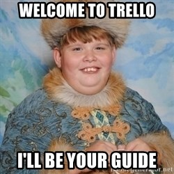 welcome to the internet i'll be your guide - WELCOME TO TRELLO I'LL BE YOUR GUIDE