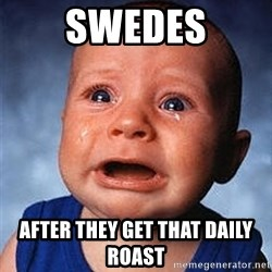 Crying Baby - Swedes After They get that daily roast
