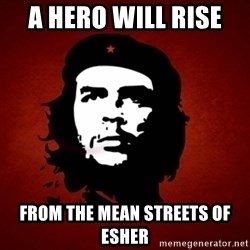 Che Guevara Meme - A hero will rise  From the mean streets of esher