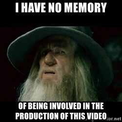 no memory gandalf - I have no memory of being involved in the production of this video
