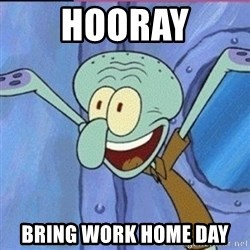 calamardo me vale - Hooray bring work home day