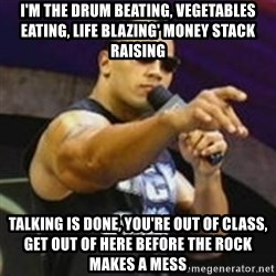 Dwayne 'The Rock' Johnson - I'm tHe drum beating, vegetables eating, life blazing' money stack raising talking is done, you're out of class, get out of Here before the Rock makes a mess
