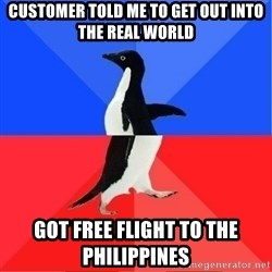 Socially Awkward to Awesome Penguin - customer told me to get out into the real world got free flight to the philippines
