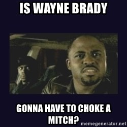 Wayne Brady - is wayne brady gonna have to choke a mitch?