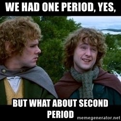 What about second breakfast? - We had one Period, Yes, But what about second Period