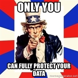 uncle sam i want you - only you can fully protect your data