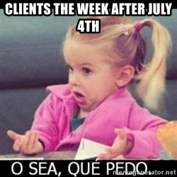 O SEA,QUÉ PEDO MEM - Clients the week after July 4th